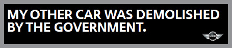 MY OTHER CAR WAS DEMOLISHED BY THE GOVERNMENT. bumper sticker